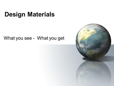 Design Materials What you see - What you get. Design materials Function is supreme –Perform to requirements –Durability – life span –Product life cycle.