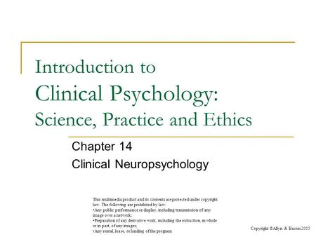 Introduction to Clinical Psychology: Science, Practice and Ethics Chapter 14 Clinical Neuropsychology This multimedia product and its contents are protected.