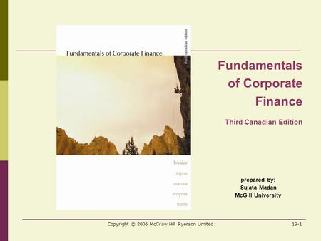 Copyright © 2006 McGraw Hill Ryerson Limited19-1 prepared by: Sujata Madan McGill University Fundamentals of Corporate Finance Third Canadian Edition.