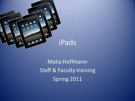 IPads Malia Hoffmann Staff & Faculty training Spring 2011.