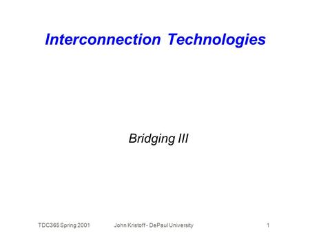 TDC365 Spring 2001John Kristoff - DePaul University1 Interconnection Technologies Bridging III.