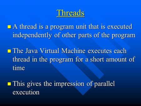 Threads A thread is a program unit that is executed independently of other parts of the program A thread is a program unit that is executed independently.