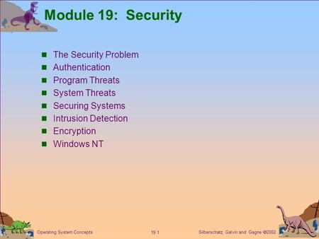Silberschatz, Galvin and Gagne  2002 19.1 Operating System Concepts Module 19: Security The Security Problem Authentication Program Threats System Threats.