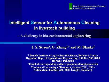 I ntelligent S ensor for A utonomous C leaning in livestock building - A challenge in bio-environmental engineering J. S. Strøm 1, G. Zhang 1 * and M.