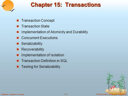 ©Silberschatz, Korth and Sudarshan15.1Database System Concepts Chapter 15: Transactions Transaction Concept Transaction State Implementation of Atomicity.