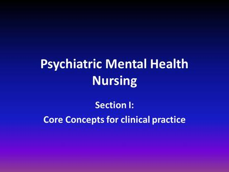 Psychiatric Mental Health Nursing Section I: Core Concepts for clinical practice.
