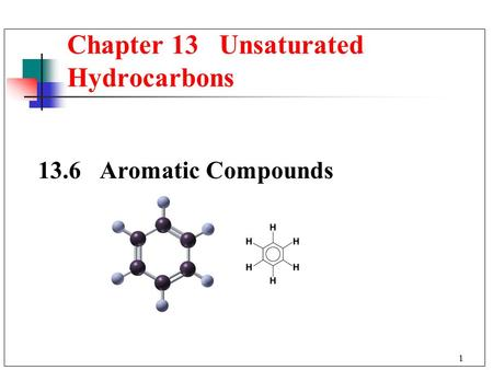 1 Chapter 13 Unsaturated Hydrocarbons 13.6 Aromatic Compounds.