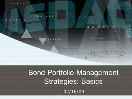 Bond Portfolio Management Strategies: Basics 02/16/09.