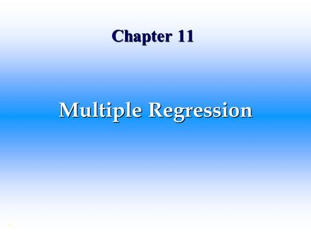 Chapter 11 Multiple Regression.