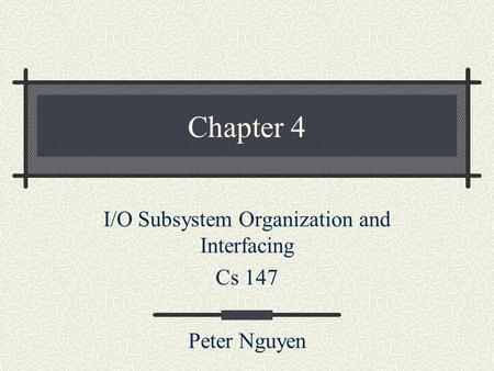 I/O Subsystem Organization and Interfacing Cs 147 Peter Nguyen