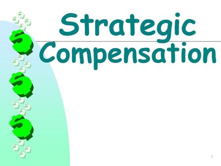 1 Strategic Compensation. 2 The Challenge To align the deployment of human capital with company strategy.