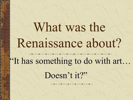What was the Renaissance about?