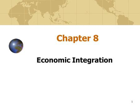 Chapter 8 Economic Integration.