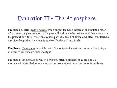 Evaluation II – The Atmosphere Feedback describes the situation when output from (or information about the result of) an event or phenomenon in the past.