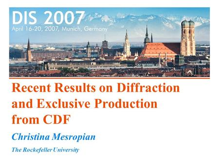 Recent Results on Diffraction and Exclusive Production from CDF Christina Mesropian The Rockefeller University.