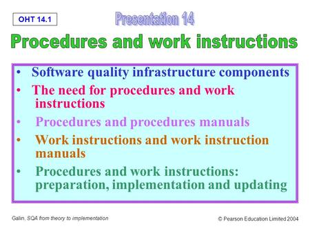 OHT 14.1 Galin, SQA from theory to implementation © Pearson Education Limited 2004 Software quality infrastructure components The need for procedures and.