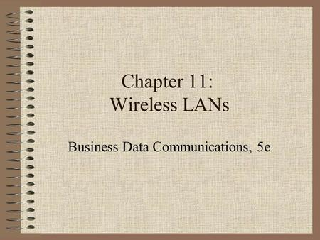 Chapter 11: Wireless LANs Business Data Communications, 5e.
