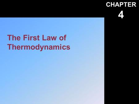 CHAPTER 4 The First Law of Thermodynamics. Instructor's Visual Aids Heat Work and Energy. A First Course in Thermodynamics © 2002, F. A. Kulacki Chapter.