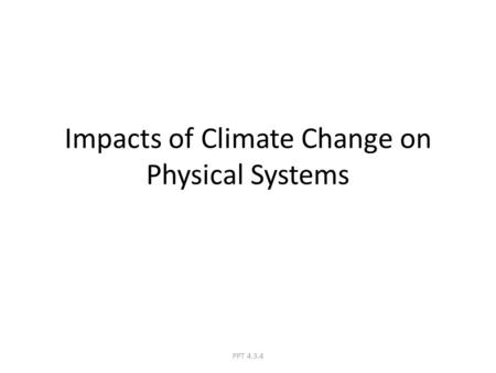 Impacts of Climate Change on Physical Systems PPT 4.3.4.