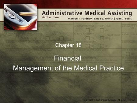 Copyright © 2008 Delmar Learning. All rights reserved. Chapter 18 Financial Management of the Medical Practice.