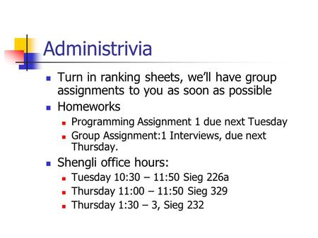 Administrivia Turn in ranking sheets, we'll have group assignments to you as soon as possible Homeworks Programming Assignment 1 due next Tuesday Group.