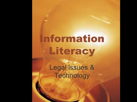 1 Information Literacy Legal Issues & Technology.