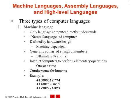  2003 Prentice Hall, Inc. All rights reserved. 1 Machine Languages, Assembly Languages, and High-level Languages Three types of computer languages 1.Machine.