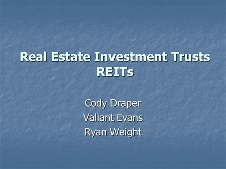Real Estate Investment Trusts REITs Cody Draper Valiant Evans Ryan Weight.