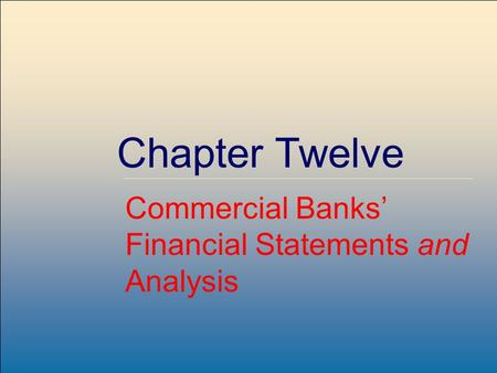 McGraw-Hill /Irwin Copyright © 2007 by The McGraw-Hill Companies, Inc. All rights reserved. Chapter Twelve Commercial Banks' Financial Statements and Analysis.