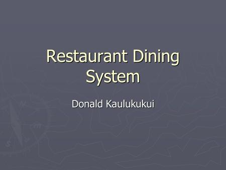 Restaurant Dining System Donald Kaulukukui. Introduction ► Team manager = ME ► Secretary = ME ► President = ME ► R & D = ME ► Tester = ME.