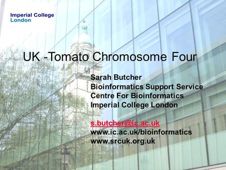 UK -Tomato Chromosome Four Sarah Butcher Bioinformatics Support Service Centre For Bioinformatics Imperial College London