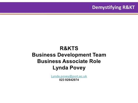 R&KTS Business Development Team Business Associate Role Lynda Povey 023 92842974 Demystifying R&KT.