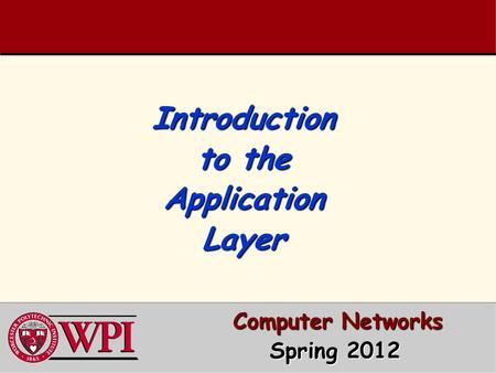 Introduction to the Application Layer Computer Networks Computer Networks Spring 2012 Spring 2012.