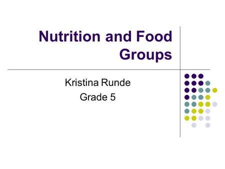 Nutrition and Food Groups Kristina Runde Grade 5.