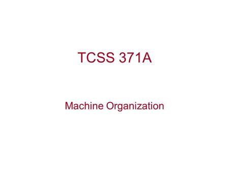 TCSS 371A Machine Organization. Getting Started Get acquainted (take pictures) Discuss purpose, scope, and expectations of the course Discuss personal.