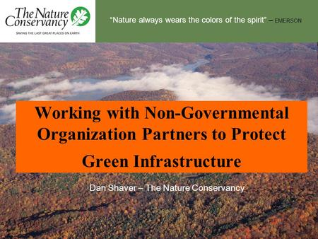 """Nature always wears the colors of the spirit"" – EMERSON Working with Non-Governmental Organization Partners to Protect Green Infrastructure Dan Shaver."