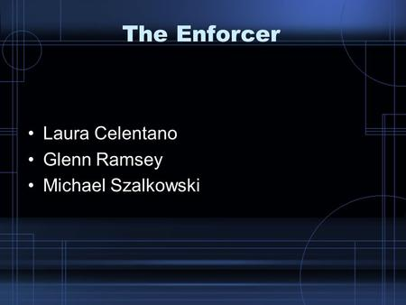 The Enforcer Laura Celentano Glenn Ramsey Michael Szalkowski.