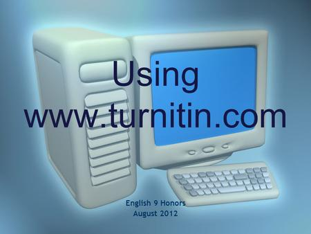 Using www.turnitin.com English 9 Honors August 2012.