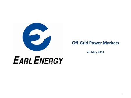Off-Grid Power Markets 26 May 2011 1. 22 The off-grid market consists of some of the largest industrial enterprises on the planet, operating in remote.
