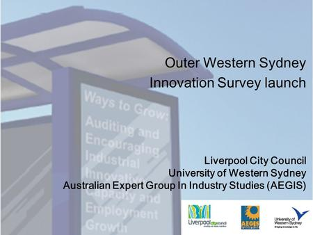 Liverpool City Council University of Western Sydney Australian Expert Group In Industry Studies (AEGIS) Outer Western Sydney Innovation Survey launch.