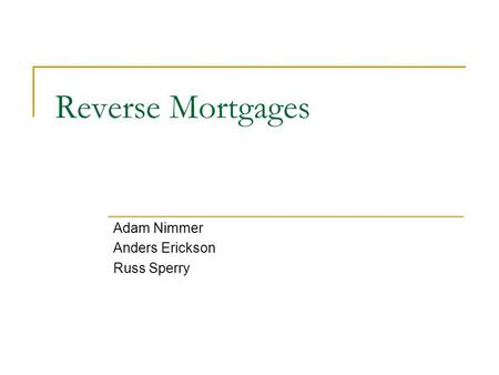 Reverse Mortgages Adam Nimmer Anders Erickson Russ Sperry.