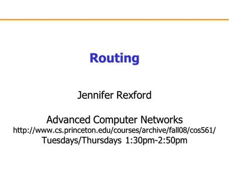 Routing Jennifer Rexford Advanced Computer Networks  Tuesdays/Thursdays 1:30pm-2:50pm.