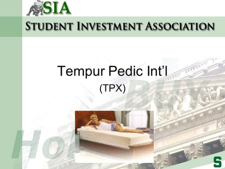 Tempur Pedic Int'l (TPX). Company Overview Tempur-Pedic International, Inc. engages in the manufacture, marketing, and distribution of advanced visco-elastic.