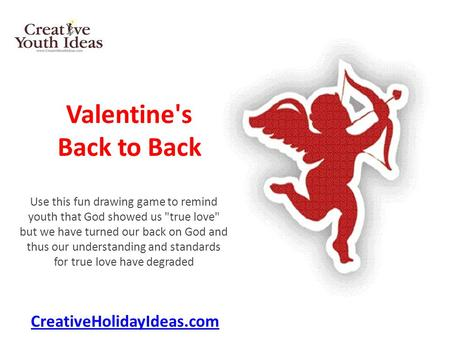 Valentine's Back to Back Use this fun drawing game to remind youth that God showed us true love but we have turned our back on God and thus our understanding.