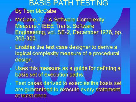 BASIS PATH TESTING ● By Tom McCabe ● McCabe, T., A Software Complexity Measure, IEEE Trans. Software Engineering, vol. SE-2, December 1976, pp. 308-320.