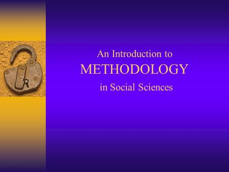 An Introduction to METHODOLOGY in Social Sciences.