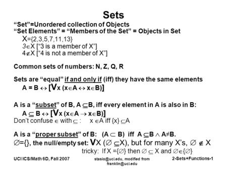 "modified from UCI ICS/Math 6D, Fall 2007 2-Sets+Functions-1 Sets ""Set""=Unordered collection of Objects ""Set Elements"""