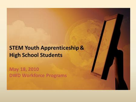 STEM Youth Apprenticeship & High School Students May 18, 2010 DWD Workforce Programs.