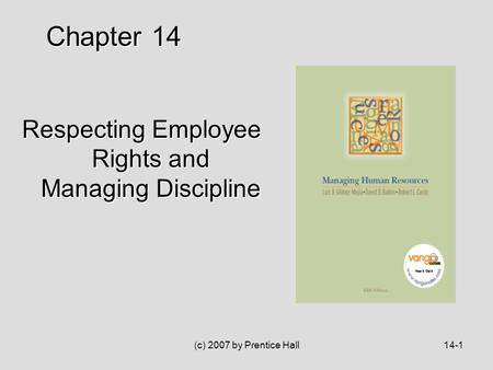 (c) 2007 by Prentice Hall14-1 Respecting Employee Rights and Managing Discipline Chapter 14.