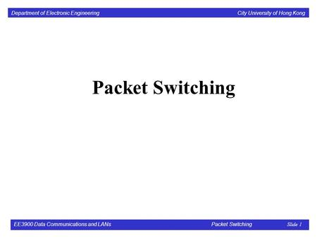 Packet Switching EE3900 Data Communications and LANs 			 Packet Switching Slide 1.